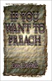 Dewelt, Don: If You Want to Preach