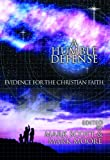 Moore, Mark E.: A Humble Defense: Evidence for the Christian Faith