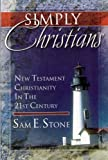 Stone, Sam E.: Simply Christians: New Testament Christianity in the 21st Century