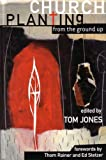 Jones, Tom: Church Planting from the Ground Up