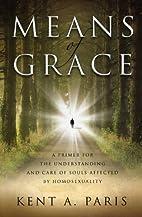 Means of Grace by Kent A. Paris