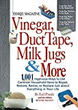 Proulx, Earl: Vinegar, Duct Tape, Milk Jugs &amp; More: 1,001 Ingenious Ways to Use Common Household Items to Repair, Restore, Revive, or Replace Just About Everything in Your Life