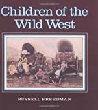Freedman, Russell: Children of the Wild West
