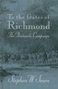 To the Gates of Richmond: The Peninsula…