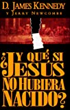 Kennedy, James: Y Que Si Jesus No Hubiera Nacido/What If Jesus Had Never Been Born (Spanish Edition)