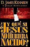 Kennedy, James: Y Que Si Jesus No Hubiera Nacido/What If Jesus Had Never Been Born (Spanish Edition)