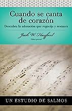 Cuando Se Canta De Corazón: Salmos by Jack…