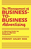 Ross, Stewart: The Management of Business-to-Business Advertising: A Working Guide for Small to Mid-size Companies