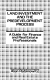 Rabinowitz, Alan: Land Investment and the Predevelopment Process: A Guide for Finance and Real Estate Professionals