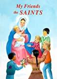 Lovasik, Lawrence G.: My Friends the Saints