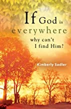 If God Is Everywhere, Why Can't I Find Him?…