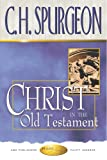 Spurgeon, C. H.: Christ in the Old Testament: Sermons on the Foreshadowings of Our Lord in Old Testament History, Ceremony &amp; Prophecy