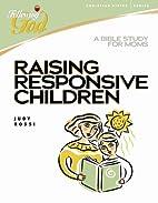 Raising Responsive Children: A Bible Study…