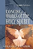 Kuyper, Abraham: AMG Concise Works of the Holy Spirit (AMG Concise Series)