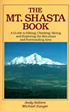 The Mt. Shasta Book: A Guide to Hiking,…
