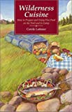 Latimer, Carole: Wilderness Cuisine: How to Prepare and Enjoy Fine Food on the Trail and in Camp