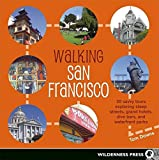 Downs, Tom: Walking San Francisco: 30 Savvy Tours Exploring Steep Streets, Grand Hotels, Dive Bars, and Waterfront Parks
