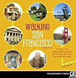 Downs, Tom: Walking San Francisco: 33 Savvy Tours Exploring Steep Streets, Grand Hotels, Dive Bars, and Waterfront Parks