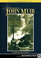 The Wisdom of John Muir: 100 Selections from…