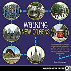 Walking New Orleans: 30 Tours Exploring…