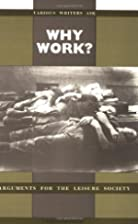 Why Work?: Arguments For The Leisure Society…