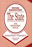 Kropotkin, Peter: The State--Its Historic Role: A New Translation from the French Original
