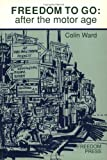 Ward, Colin: Freedom to Go: After the Motor Age