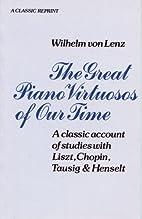 Great Piano Virtuosos by Wilhelm von Lenz