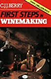 Berry, Cyril J. J.: First Steps in Winemaking: A Complete Month-By-Month Guide to Winemaking (Including the Production of Cider, Perry and Mead) in Your Own Home, With over 150 Tried and Tested