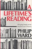 Ward, Philip: Lifetime&#39;s Reading: Five Hundred Great Books to Be Enjoyed over 50 Years