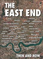 The East End Then and Now by Winston G…