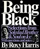 Jackson, George: Being Black: Selections from &quot;Soledad Brother&quot; and &quot;Soul on Ice&quot;