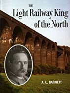 The Light Railway King of the North by A.L.…
