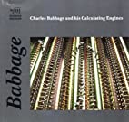 Charles Babbage and His Calculating Engines…