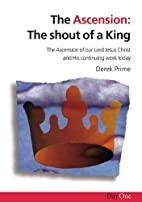 Ascension, The: the shout of a king by Derek…