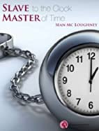 Slave to the Clock, Master of Time by Sean…