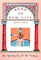 Born to a new life by Bishop of Carthage…