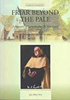 Friar Beyond the Pale: A Biography of…