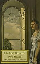 Elizabeth Bowen's Irish Stories by Elizabeth…