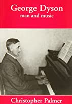 George Dyson : man and music by Christopher…