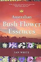 Australian Bush Flower Essences by Ian White