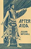 "Mitchell, Julian: After ""Aida"": Or, Verdi's Messiah (Plays)"