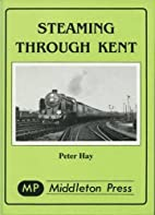 Steaming Through Kent by Peter Hay