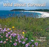 Chapman, David: Wild About Cornwall