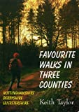 Taylor, Keith: Favourite Walks in Three Counties: Nottinghamshire, Derbyshire, Leicestershire