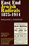 Fishman, William J: East End Jewish Radicals 1875-1914