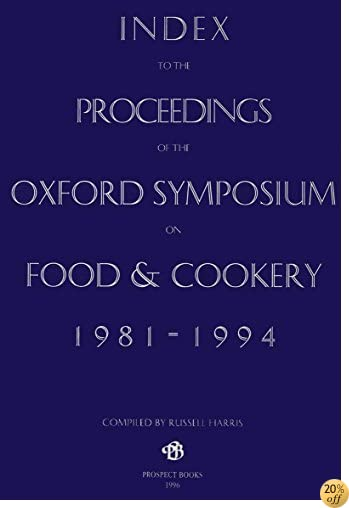 An Index to the Oxford Symposium 1 (Proceedings of the Oxford Symposium on Food and Cookery)