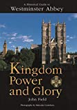 Field, John: Historical Guide to Westminster Abbey: Kingdom Power and Glory