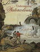 Understanding Watercolours by H. L.…