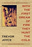 Trevor Joyce: With the First Dream of Fire They Hunt the Cold